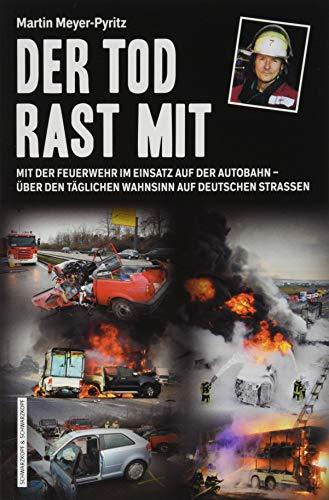 Der Tod rast mit: Mit der Feuerwehr im Einsatz auf der Autobahn